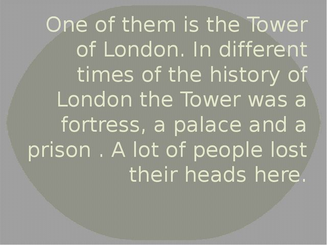 One of them is the Tower of London. In different times of the history of Lond...
