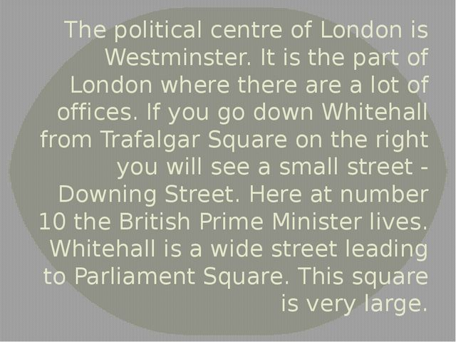 The political centre of London is Westminster. It is the part of London where...