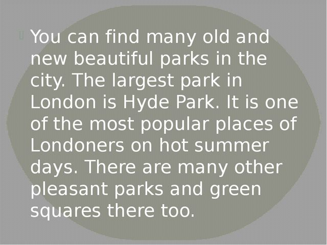 You can find many old and new beautiful parks in the city. The largest park i...