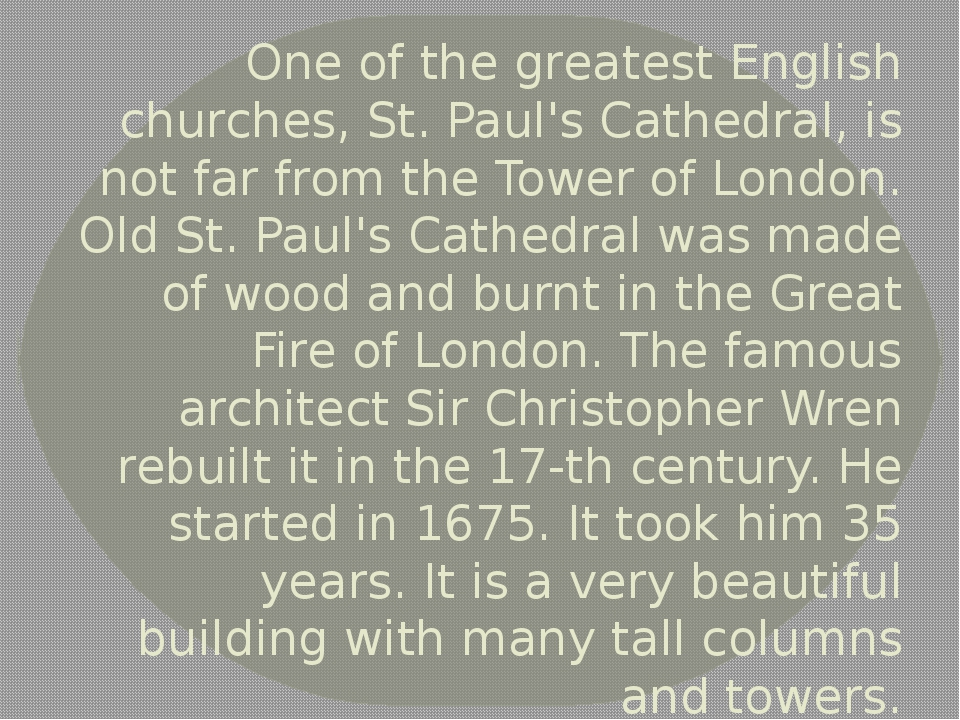 One of the greatest English churches, St. Paul's Cathedral, is not far from t...