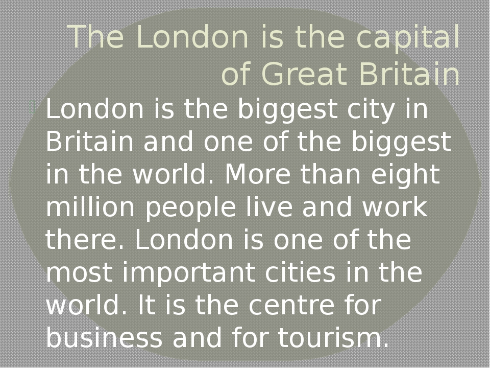 The London is the capital of Great Britain London is the biggest city in Brit...