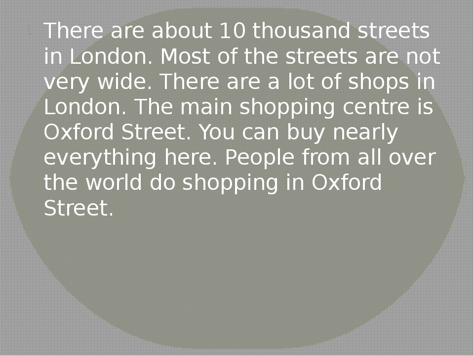 There are about 10 thousand streets in London. Most of the streets are not ve...