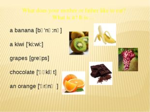 What does your mother or father like to eat? What is it? It is ... a banana [