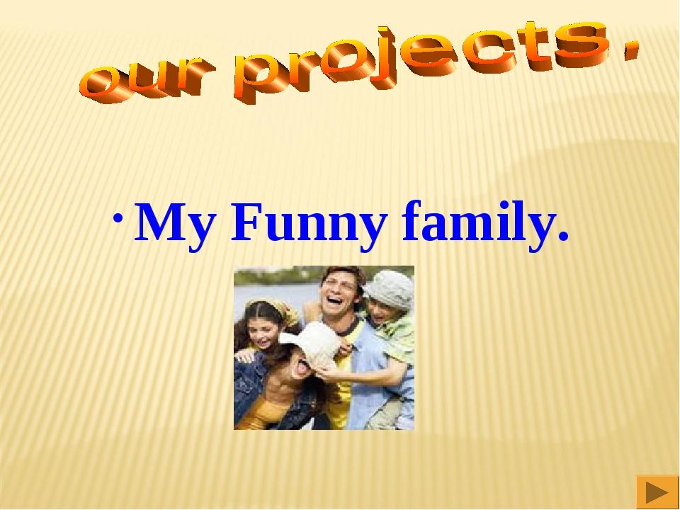 My Funny family.