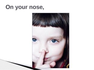 On your nose,