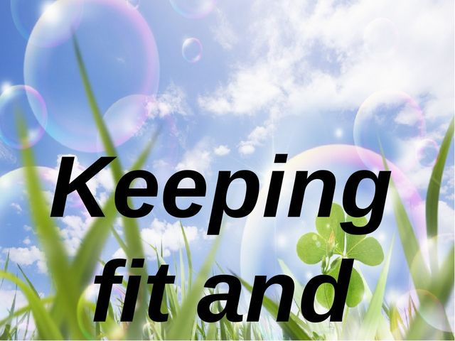 Keeping fit and healthy