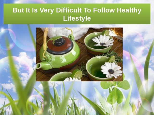 But It Is Very Difficult To Follow Healthy Lifestyle