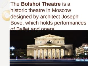 TheBolshoi Theatre is a historic theatre in Moscow designed by architectJos