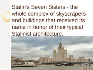 Stalin's Seven Sisters - the whole complex of skyscrapers and buildings that