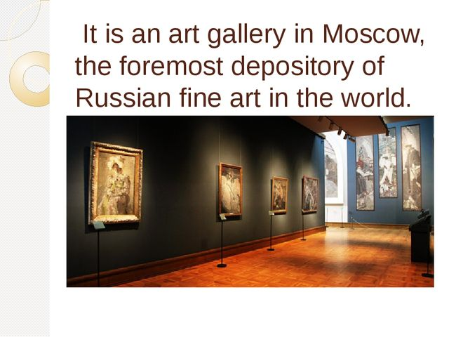 It is an art gallery inMoscow, the foremost depository of Russianfine art...