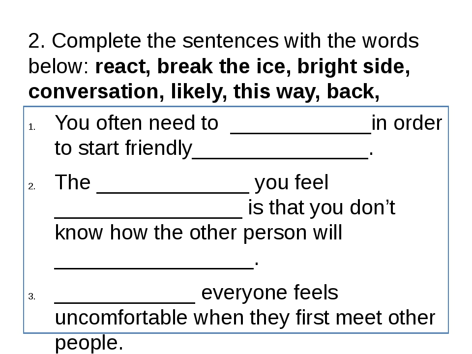 2. Complete the sentences with the words below: react, break the ice, bright...