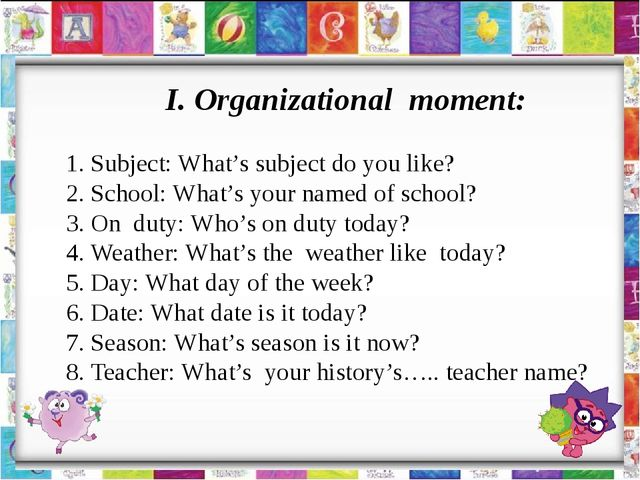 I. Organizational moment: 1. Subject: What's subject do you like? 2. School:...