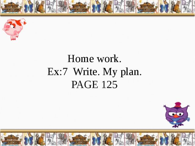 Home work. Ex:7 Write. My plan. PAGE 125