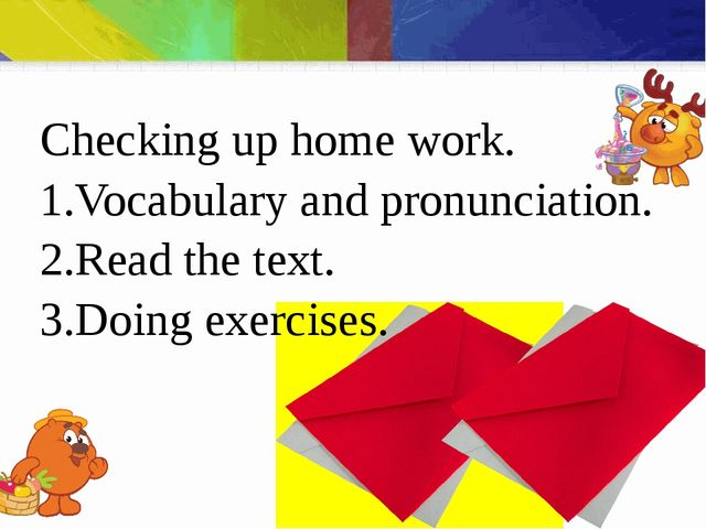 Checking up home work. 1.Vocabulary and pronunciation. 2.Read the text. 3.Doi...