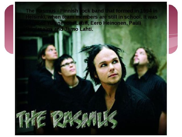 The Rasmus - Finnish rock band that formed in 1994 in Helsinki, when team me...