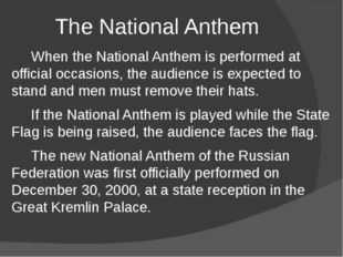 The National Anthem When the National Anthem is performed at official occasio