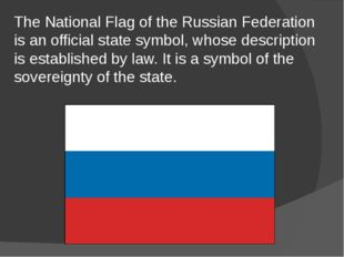 The National Flag of the Russian Federation is an official state symbol, whos