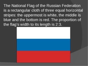 The National Flag of the Russian Federation is a rectangular cloth of three e