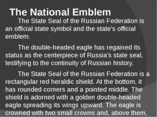 The National Emblem The State Seal of the Russian Federation is an official s