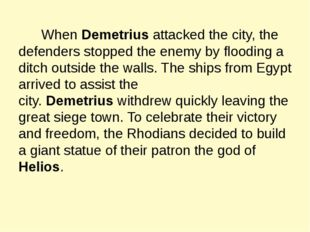 When Demetrius attacked the city, the defenders stopped the enemy by floodin