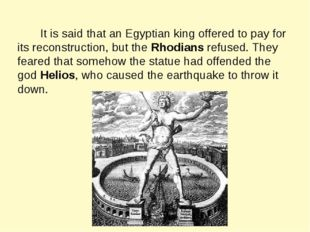 It is said that an Egyptian king offered to pay for its reconstruction, but