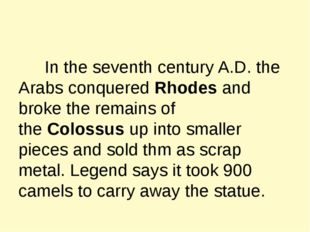 In the seventh century A.D. the Arabs conquered Rhodes and broke the remains