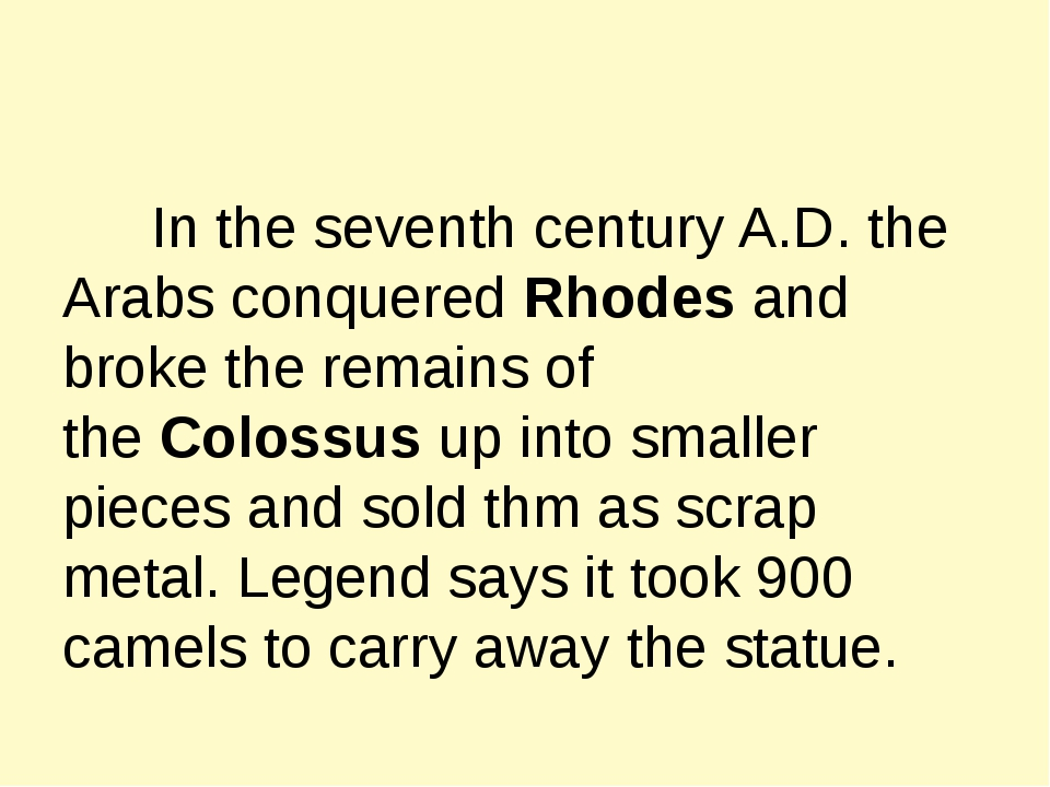 In the seventh century A.D. the Arabs conquered Rhodes and broke the remains...