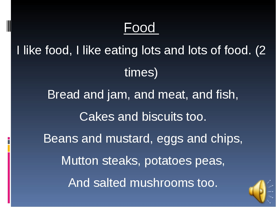 Food I like food, I like eating lots and lots of food. (2 times) Bread and ja...