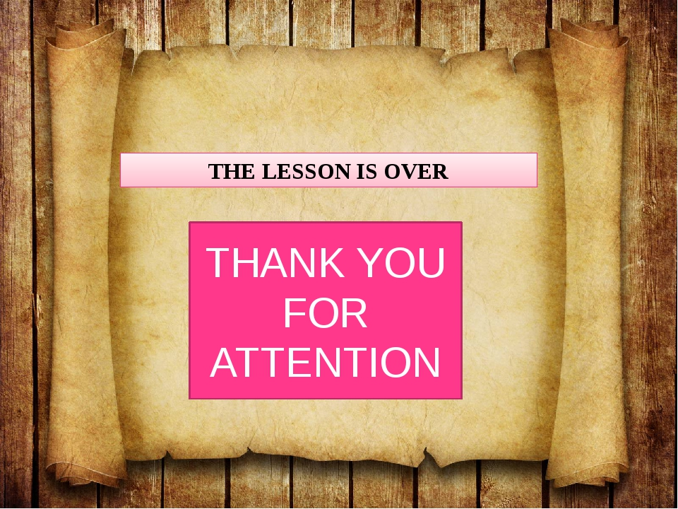 THE LESSON IS OVER THANK YOU FOR ATTENTION