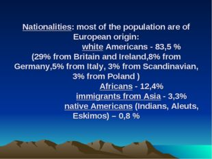 Nationalities: most of the population are of European origin: white American