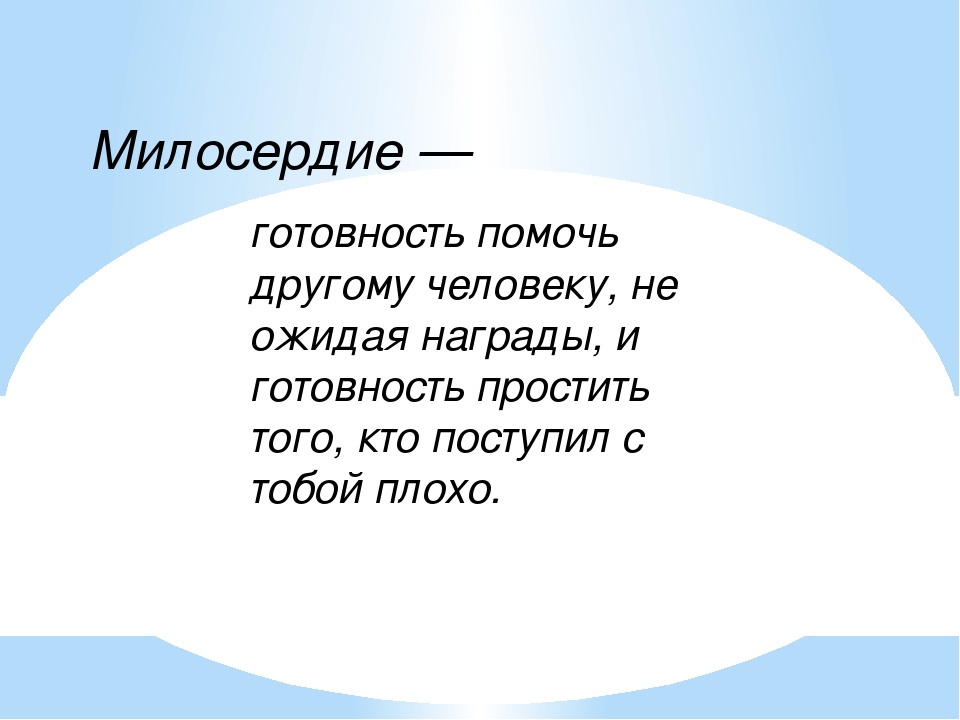 Милосердие — готовность помочь другому человеку, не ожидая награды, и готовно...