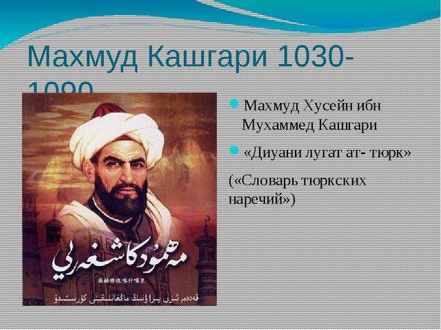 Махмуд Кашгари 1030-1090 Махмуд Хусейн ибн Мухаммед Кашгари «Диуани лугат ат-...