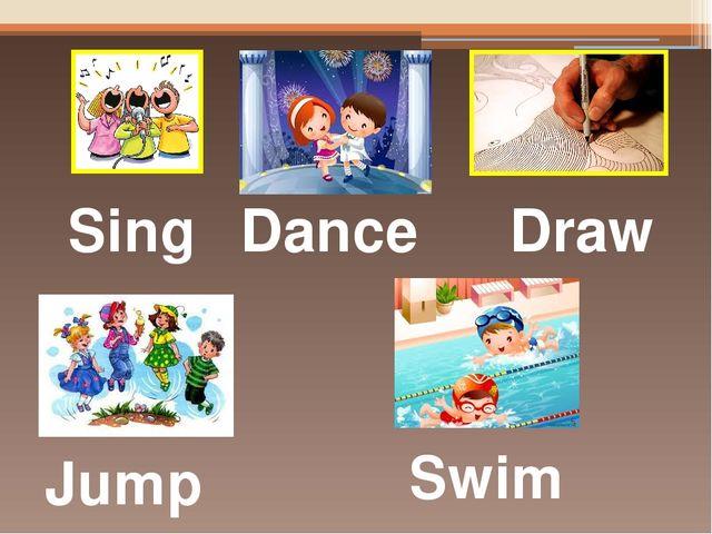 Sing Dance Draw Jump Swim