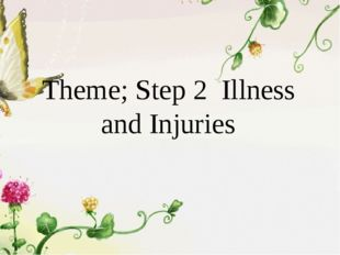Theme; Step 2 Illness and Injuries