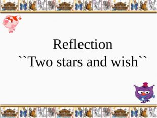 Reflection ``Two stars and wish``