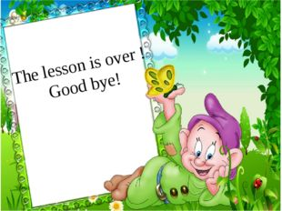 The lesson is over ! Good bye!