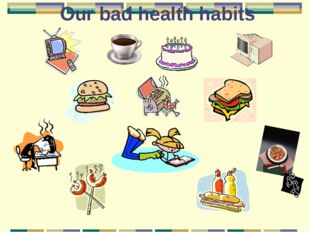 Our bad health habits