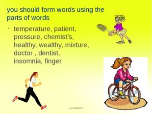 you should form words using the parts of words temperature, patient, pressure