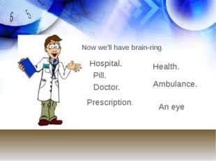 Now we'll have brain-ring. Hospital. Pill. Doctor. Prescription. Health. Ambu