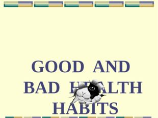 GOOD AND BAD HEALTH HABITS
