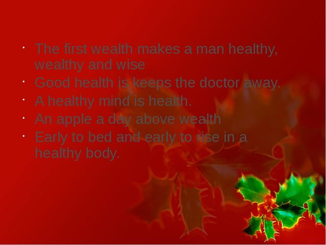 The first wealth makes a man healthy, wealthy and wise Good health is keeps...