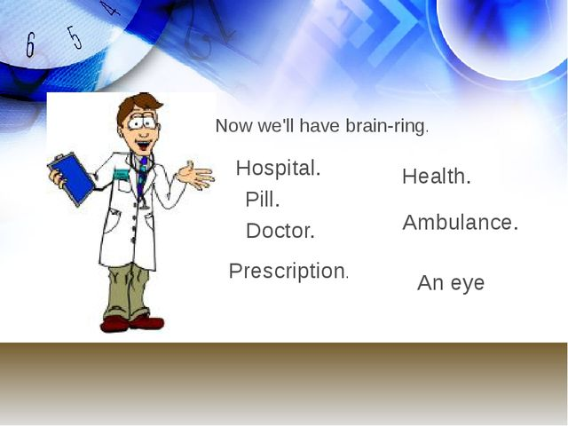 Now we'll have brain-ring. Hospital. Pill. Doctor. Prescription. Health. Ambu...