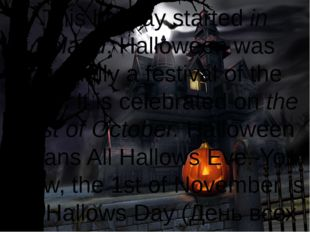 This holiday started in Ireland. Halloween was originally a festival of the