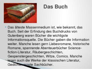Das älteste Massenmedium ist, wie bekannt, das Buch. Seit der Erfindung des B