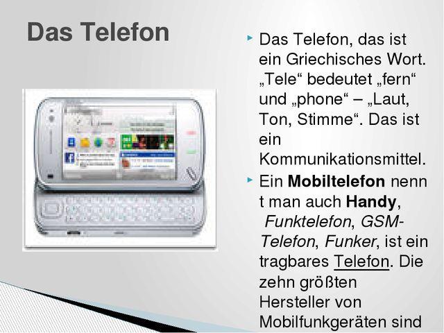 """Das Telefon, das ist ein Griechisches Wort. """"Tele"""" bedeutet """"fern"""" und """"phone..."""