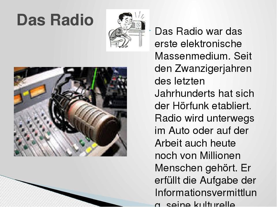 Das Radio war das erste elektronische Massenmedium. Seit den Zwanzigerjahren...