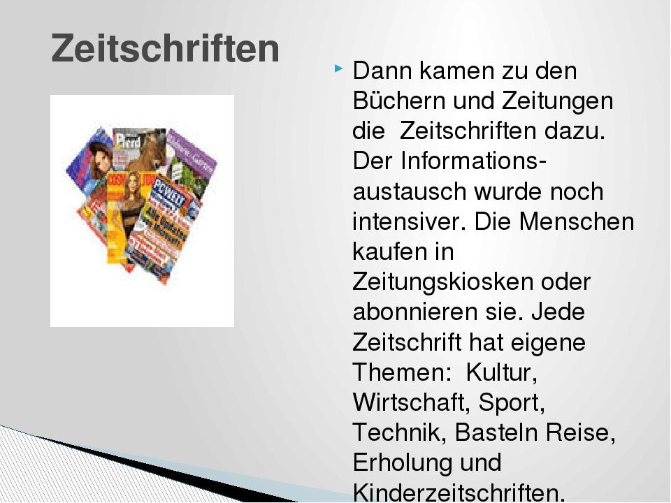 Dann kamen zu den Büchern und Zeitungen die Zeitschriften dazu. Der Informati...