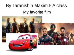 By Taranishin Maxim 5 A class My favorite film