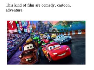 This kind of film are comedy, cartoon, adventure.