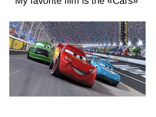 My favorite film is the «Cars»